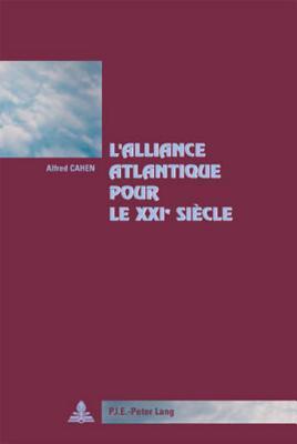 LAlliance Atlantique Pour Le Xxie Siecle: Preface DAntonio Borges de Carvalho, Secretaire General de LAssociation Du Traite Atlantique. Alfred Cahen