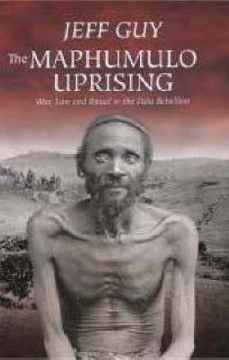 The Maphumulo Uprising: War, Law and Ritual in the Zulu Rebellion  by  Jeff Guy