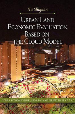 Urban Land Economic Evaluation Based on the Cloud Model Hu Shiyuan