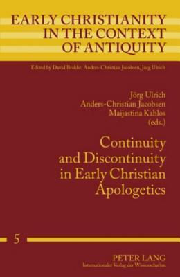 Continuity And Discontinuity In Early Christian Apologetics Jörg Ulrich