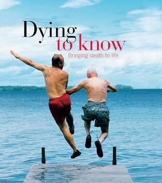 Dying to Know: Bringing Death to Life Andrew Anastasios