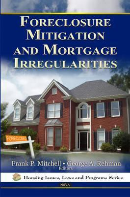 Foreclosure Mitigation and Mortgage Irregularities Frank P. Mitchell