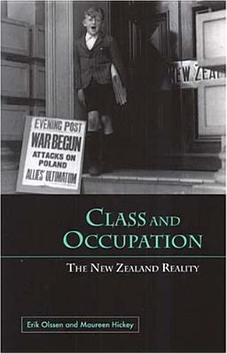 Class And Occupation: The New Zealand Reality (The Otago History Series)  by  Erik Olssen