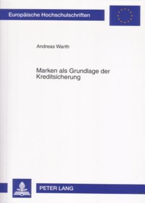 Marken als Grundlage Der Kreditsicherung  by  Andreas Warth