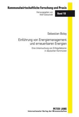 Einfuehrung Von Energiemanagement Und Erneuerbaren Energien: Eine Untersuchung Von Erfolgsfaktoren in Deutschen Kommunen  by  Sebastian Bolay