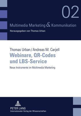 Webinare, Qr-Codes Und Lbs-Service: Neue Instrumente Im Multimedia Marketing  by  Thomas Urban