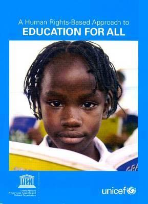 Human Rights Based Approach To Education For All, A: A Framework For The Realization Of Childrens Right To Education And Rights Within Education United Nations Childrens Fund