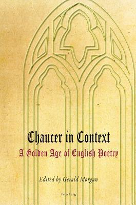 Chaucer in Context: A Golden Age of English Poetry  by  Gerald Morgan