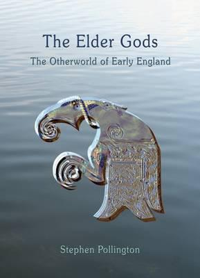 The Elder Gods: The Otherworld of Early England Stephen Pollington