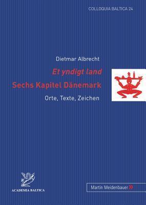 Et Yndigt Land. Sechs Kapitel Daenemark: Orte, Texte, Zeichen Dietmar Albrecht