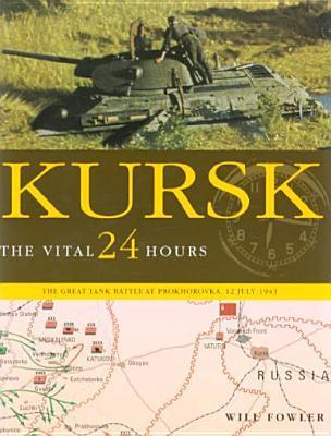 Kursk: The Vital 24 Hours Will Fowler