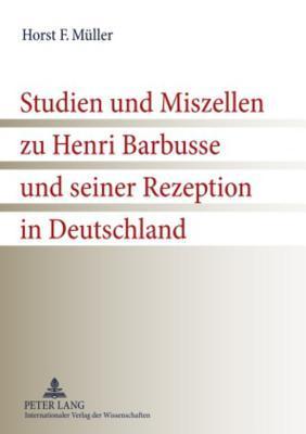 Studien Und Miszellen Zu Henri Barbusse Und Seiner Rezeption in Deutschland  by  Horst F. M