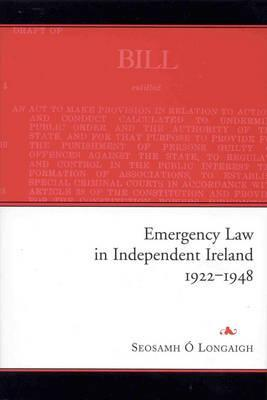 Emergency Law in Independent Ireland, 1922-48  by  Seosamh O. Longaigh