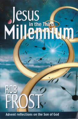 Jesus in the Third Millennium: Advent Reflections on the Son of God  by  Rob Frost