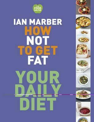 How Not to Get Fat: Your Daily Diet Ian Marber