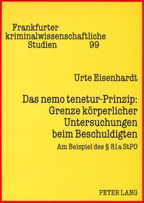 Das Nemo Tenetur-Prinzip: Grenze Koerperlicher Untersuchungen Beim Beschuldigten: Am Beispiel Des 81a Stpo Urte Eisenhardt