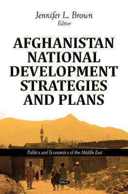 Afghanistan National Development Strategies and Plans Jennifer L. Brown