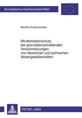 Minderheitenschutz Bei Grenzueberschreitenden Verschmelzungen Von Deutschen Und Polnischen Aktiengesellschaften Monika Kubaczynska