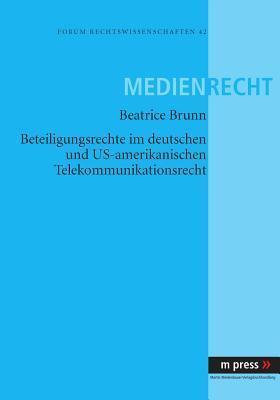 Beteiligungsrechte Im Deutschen Und Us-Amerikanischen Telekommunikationsrecht  by  Beatrice Corinna Brunn