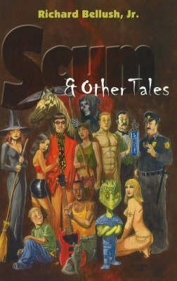 Scum and Other Tales  by  Richard Bellush Jr.