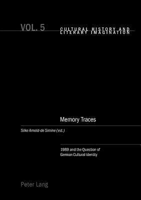 Memory Traces: 1989 and the Question of German Cultural Identity  by  Silke Arnold-de Simine