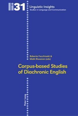 Corpus Based Studies Of Diachronic English Roberta Facchinetti