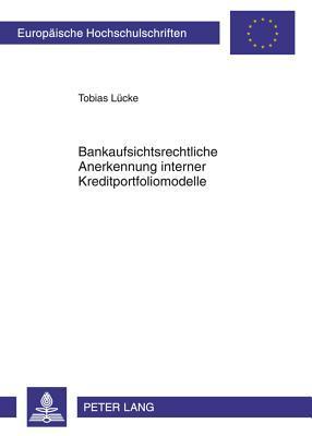 Bankaufsichtsrechtliche Anerkennung Interner Kreditportfoliomodelle Tobias Luecke