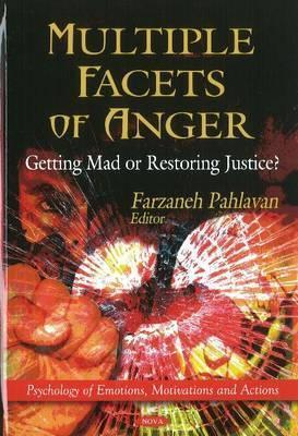 Multiple Facets of Anger: Getting Mad or Restoring Justice?  by  Farzaneh Pahlavan