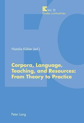 Corpora, Language, Teaching, and Resources: From Theory to Practice Natalie KUbler