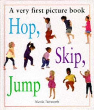 Hip, Skip, Jump: A Very First Picture Book  by  Nicola Tuxworth