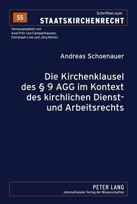 Die Kirchenklausel Des 9 Agg Im Kontext Des Kirchlichen Dienst- Und Arbeitsrechts  by  Andreas Schoenauer