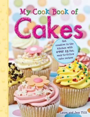 My Cook Book of Cakes.  by  Laura Tilli, Jess Tilli by Laura Tilli