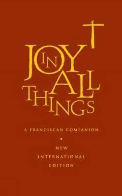 Joy in All Things: A Franciscan Companion with the Rule of St. Francis and the Rule of St. Clare The Franciscan Association of Great Brit