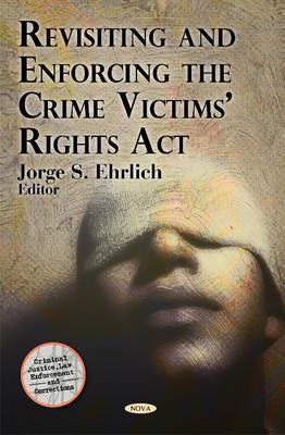 Revisiting and Enforcing the Crime Victims Rights ACT Jorge S. Ehrlich