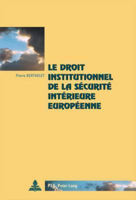 Le Droit Institutionnel de La Securite Interieure Europeenne  by  Pascaline Winand