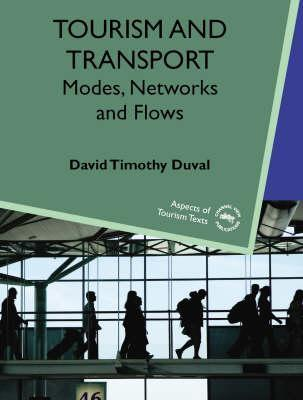 Tourism And Transport: Modes, Networks And Flows  by  David Timothy Duval