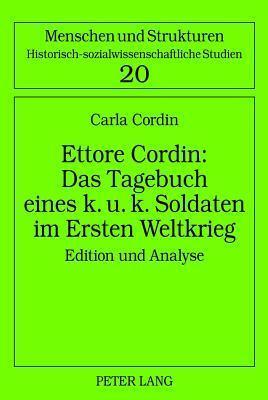 Ettore Cordin: Das Tagebuch Eines K. U. K. Soldaten Im Ersten Weltkrieg: Edition Und Analyse  by  Carla Cordin