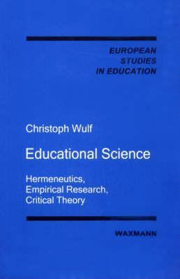 Educational Science: Hermeneutics, Empirical Research, Critical Theory  by  Christoph Wulf