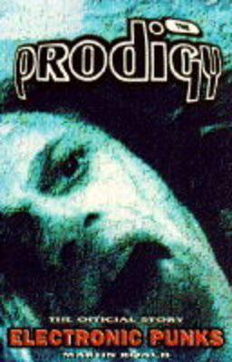 The Prodigy: Electronic Punks: The Official Story Martin Roach