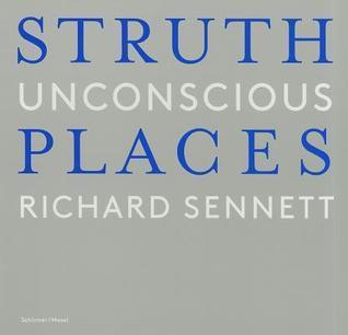 Thomas Struth: Unconscious Places  by  Richard Sennett