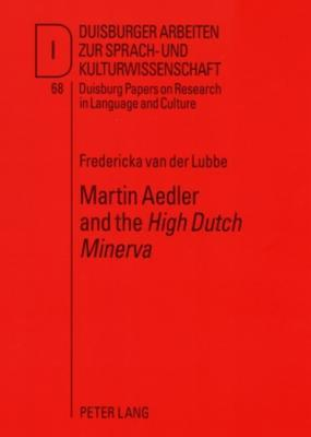 Martin Aedler and the High Dutch Minerva: The First German Grammar for the English  by  Ulrich Ammon