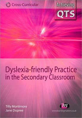 Dyslexia-Friendly Practice in the Secondary Classroom Tilly Mortimore