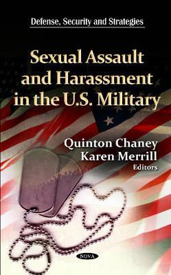 Sexual Assault & Harassment in the U.S. Military. Edited  by  Quinton Chaney, Karen Merrill by Quinton Chaney