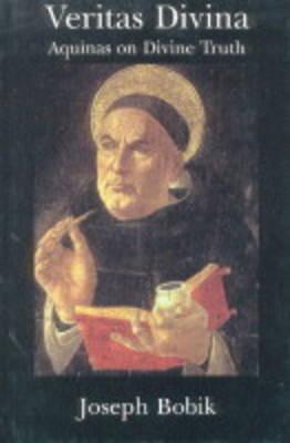 Veritas Divina: Aquinas On Divine Truth Some Philosophy Of Religion Joseph Bobik