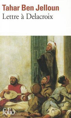 Lettre à Delacroix  by  Tahar Ben Jelloun