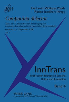 Comparatio Delectat: Akten Der VI. Internationalen Arbeitstagung Zum Romanisch-Deutschen Und Innerromanischen Sprachvergleich. Innsbruck, 3.-5. September 2008. Teil 1 Und 2  by  Eva Lavric
