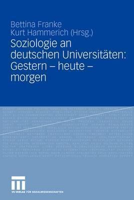 Soziologie an Deutschen Universitaten: Gestern - Heute - Morgen  by  Bettina Franke