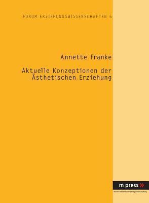 Aktuelle Konzeptionen Der Aesthetischen Erziehung  by  Annette Franke