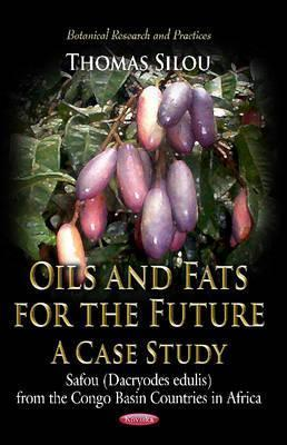 Oils and Fats for the Future: A Case Study: Safou (Dacryodes Edulis) from the Congo Basin Countries in Africa Thomas Silou