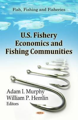 U.S. Fishery Economics and Fishing Communities  by  Adam I. Murphy
